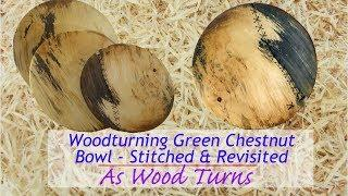 Woodturning Green Chestnut Bowl - Stitched & Revisited